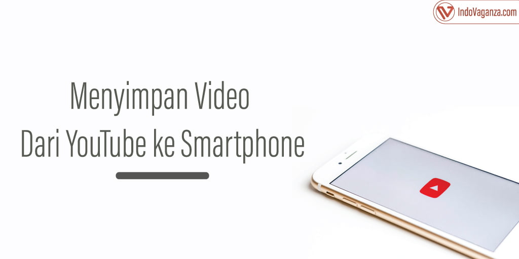 Cara Menyimpan Video Dari YouTube ke Smartphone