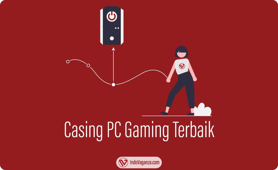 Casing PC Gaming Terbaik 2020